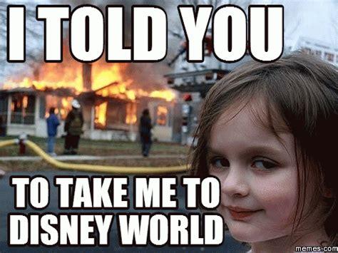 Disney Girl Meme - i told you to to take me to disney world