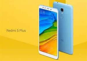 Xiaomi Redmi 5 And Redmi 5 Plus Specs  Price And Release Date