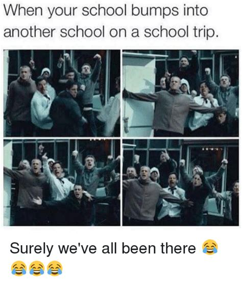 School Trip Meme - when your school bumps into another school on a school trip surely we ve all been there