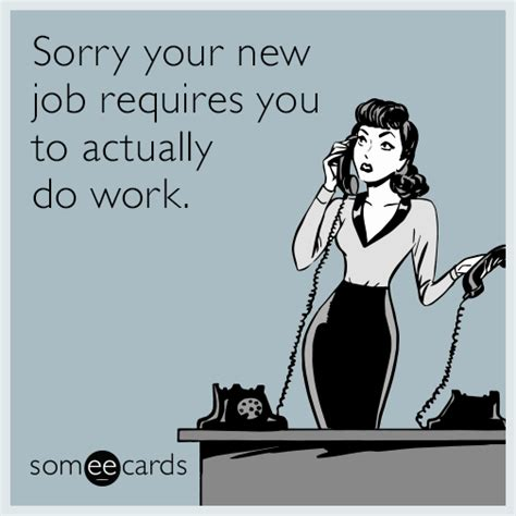 Sorry Your New Job Requires You To Actually Do Work  Workplace Ecard