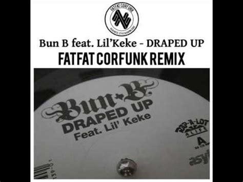 draped up bun b f lil keke quot draped up quot fatfatcorfunk remix