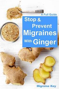 A Full Guide To Stop And Prevent Migraines With Ginger