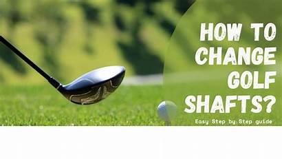 Golf Change Sportsgossip Step Shafts Easy Shaft