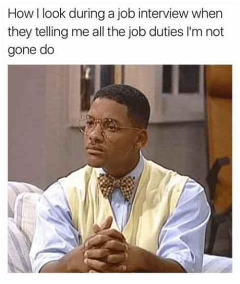 Looking For A Job Meme - how look duringa job interview when they telling me all the job duties i m not gone do job