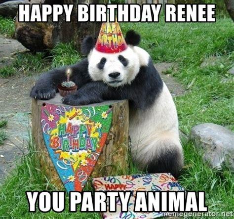 Happy Birthday Animal Meme - happy birthday renee you party animal happy birthday panda meme generator