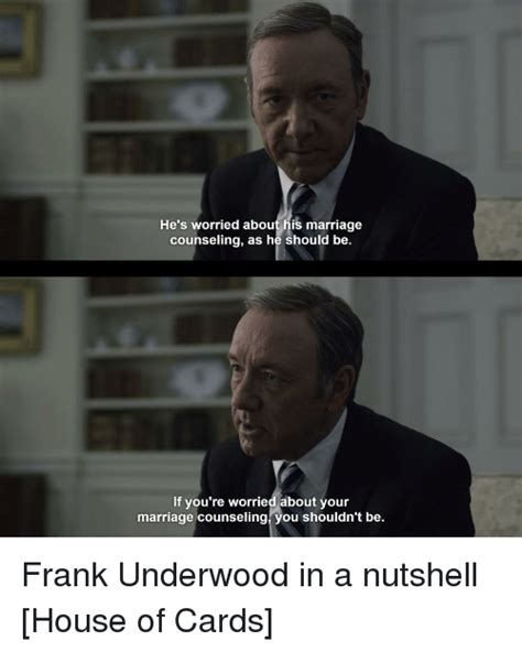 House Of Cards Meme - he s worried about his marriage counseling as he should be if you re worried about your marriage