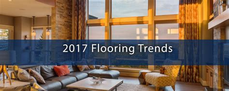 flooring trends 2017 2017 flooring trends abm custom homes