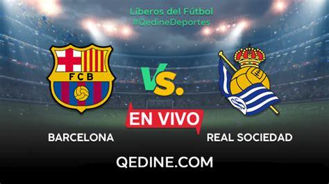 Barcelona vs. Real Sociedad EN VIVO: Horarios y canales TV ...