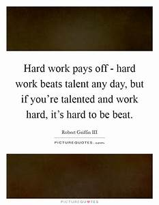 Hard Work Pays Off Quotes & Sayings | Hard Work Pays Off ...