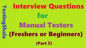 Interview Questions For Manual Testers For Freshers Or