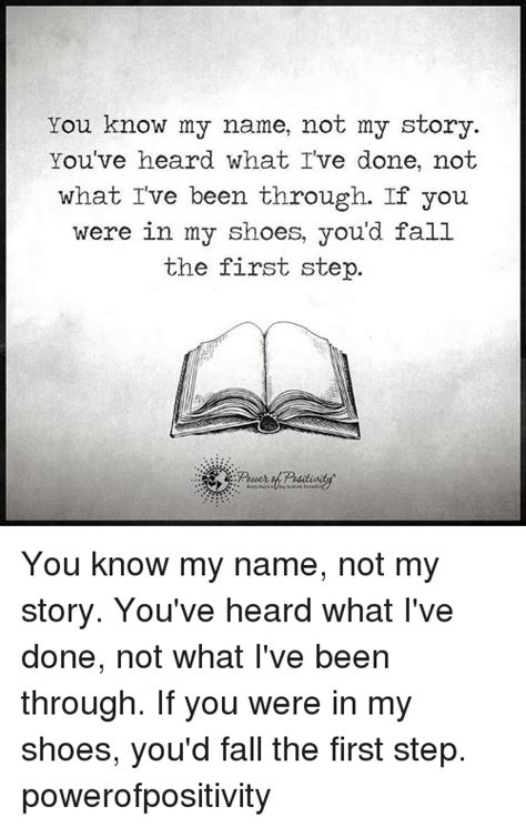 You Know My Name Not My Story Meme - 25 best memes about in my shoes in my shoes memes