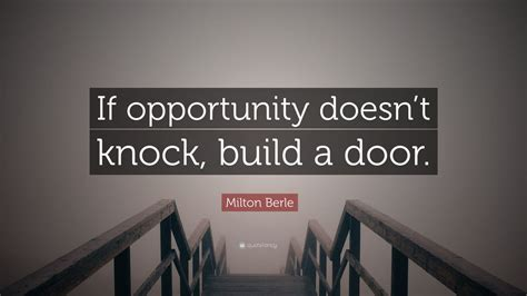 milton berle quote  opportunity doesnt knock build