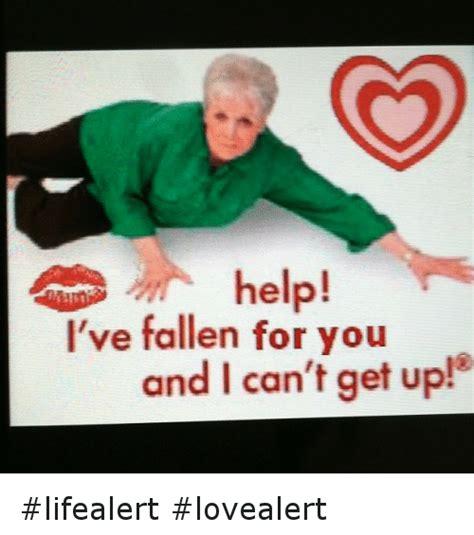 Help I Ve Fallen And I Cant Get Up Meme - help i ve fallen for you and i can t get up lifealert lovealert funny meme on sizzle