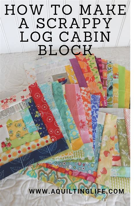 how to sew a quilt how to make a scrappy log cabin block a quilting