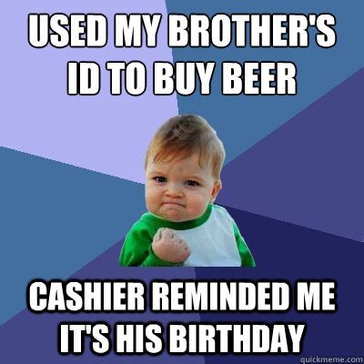 Cashier Memes - used my brother s id to buy beer cashier reminded me it s his birthday success kid quickmeme