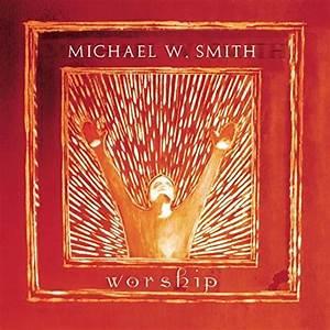 Worship - Michael W. Smith | Songs, Reviews, Credits ...