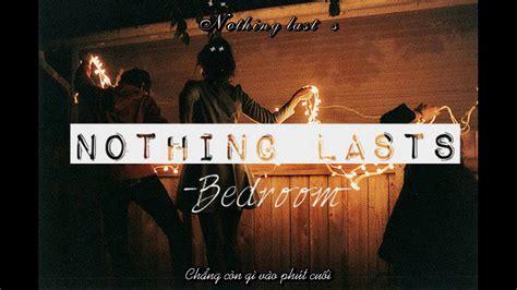 Bedroom Nothing Lasts Letra by Lyrics Vietsub Bedroom Nothing Lasts