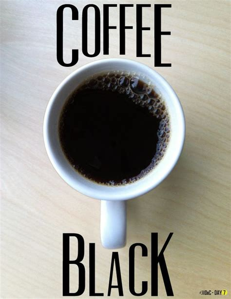 We made a guide on how to do it the as a result, your black coffee, once you've transitioned, is going to taste the same every time you consume it. 8. Lucia is like black coffee. She is bold and strong. She ...
