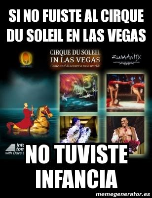 Memes De Las Vegas - meme personalizado si no fuiste al cirque du soleil en las vegas no tuviste infancia 721019