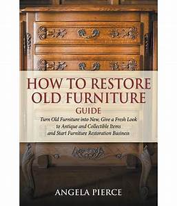 how to restore old furniture guide buy how to restore old With recover my furniture