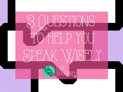 questions    speak wisely  nourished