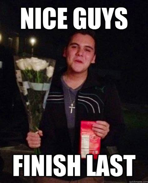 Meme Guys - meme nice guys finish last image memes at relatably com