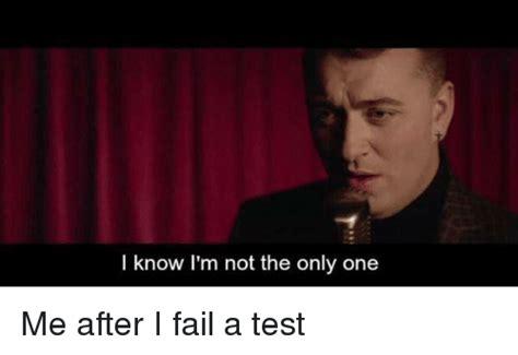 Im I The Only One Meme - i know i m not the only one me after i fail a test fail meme on sizzle