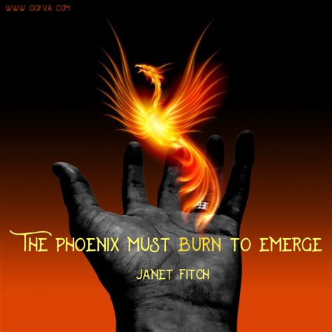 The Phoenix Must Burn To Emerge Janet Fitch