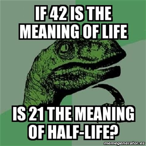 What Is The Definition Of Meme - meme filosoraptor if 42 is the meaning of life is 21 the meaning of half life 17614166