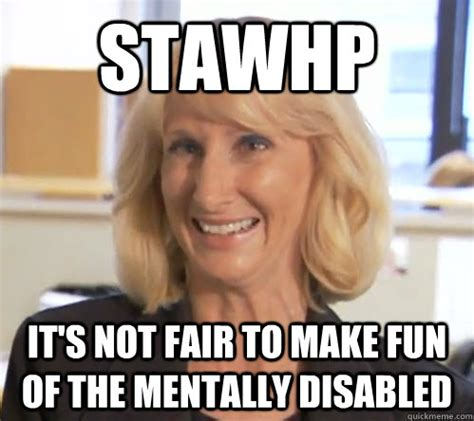 Wendy Wright Meme - stawhp it s not fair to make fun of the mentally disabled wendy wright quickmeme