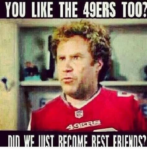 Funny 49ers Memes - all my 49er best friends san francisco 49ers pinterest san francisco 49ers san francisco