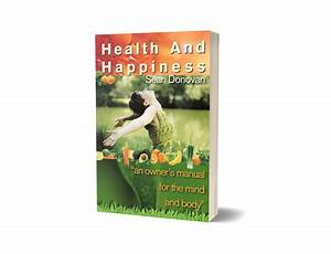 Health And Happiness  An Owner U0026 39 S Manual For The Mind And