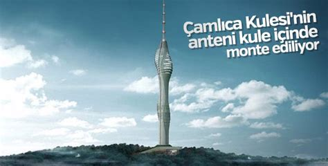 Çamlıca kulesi ,evet hala açılmadı ve açılmasını heyecanlı bir şekilde bekliyoruz. Çamlıca Kulesi'nin anteni kule içinde monte ediliyor