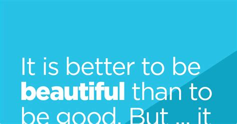 It Is Better To Be #beautiful Than To Be Good But It