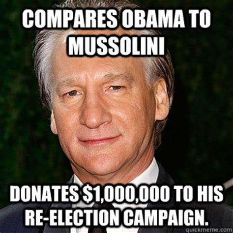 Mussolini Memes - compares obama to mussolini donates 1 000 000 to his re election caign scumbag bill maher
