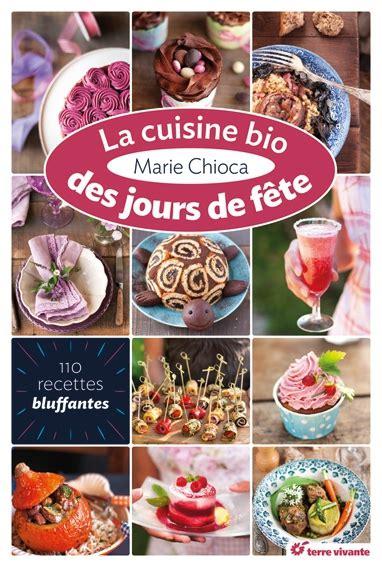 cuisine de fete la cuisine bio des jours de fête 110 recettes bluffantes