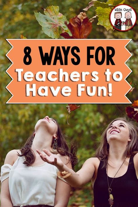 8 Ways For Teachers To Have Fun  Teacher Morale, Have Fun And Bring Back