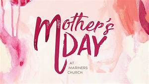 Mother's Day 2017 - Mariners Church