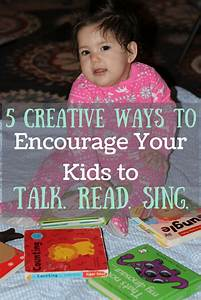 5 Creative Ways to Encourage Your Kids to Talk. Read. Sing ...
