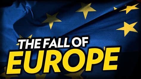 The Fall Of Europe Prepare Yourself Accordingly Youtube