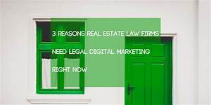 3 Reasons Real Estate Law Firms Need Legal Digital ...