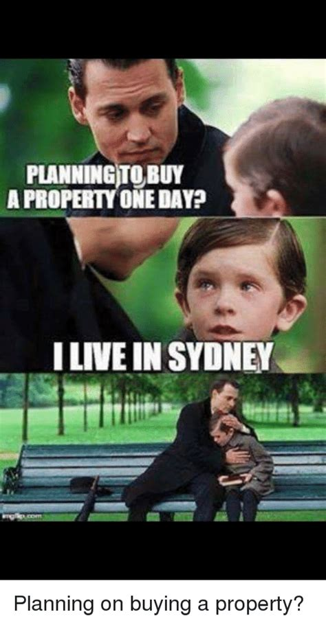Sydney Meme - planning to buy a prop onedayp i live in sydney planning on buying a property live meme on sizzle