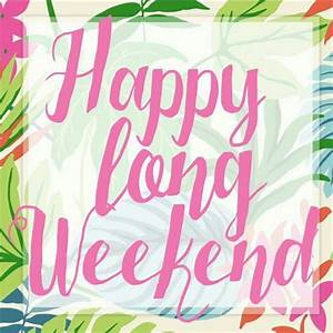 Happy Weekend De : primer fin de semana largo del a o disfr tenlo weekend pinterest weekend quotes happy ~ Eleganceandgraceweddings.com Haus und Dekorationen