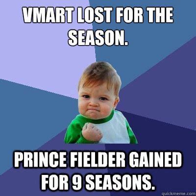 Prince Fielder Memes - vmart lost for the season prince fielder gained for 9 seasons success kid quickmeme