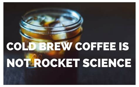 Cold Brew Coffee Is Not Rocket Science Bulletproof Coffee Ruled Me Chicory Liquid In Dubai Low Mirrored Table Uk Health Effects Krups Maker Replacement Parts Ideas No Caffeine
