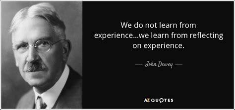 john dewey quote    learn  experiencewe