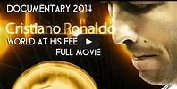 Cristiano Ronaldo The World At His Feet 2014 | Full Movie ...