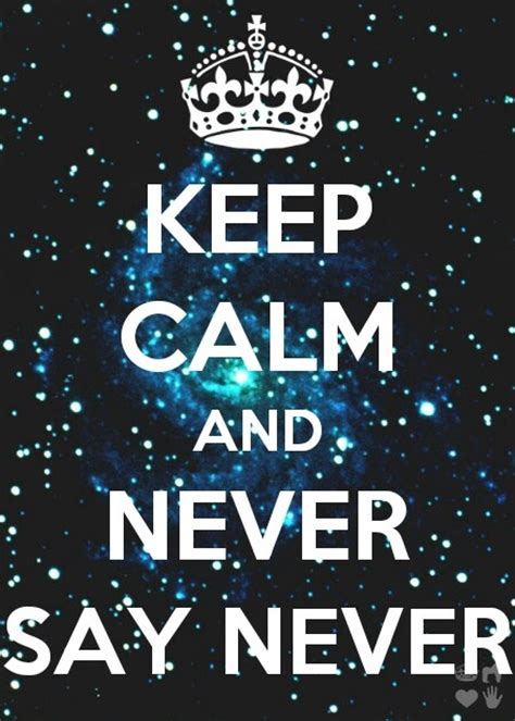 Never Say Never Again Quotes Quotesgram