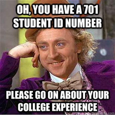 Oh Please Meme - oh you have a 701 student id number please go on about your college experience condescending