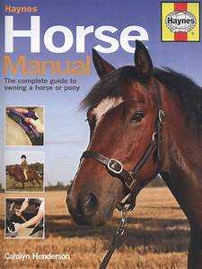 Haynes Horse Manual   The Complete Guide To Owning A Horse